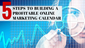 5 Steps to Building a Profitable Online Marketing Calendar