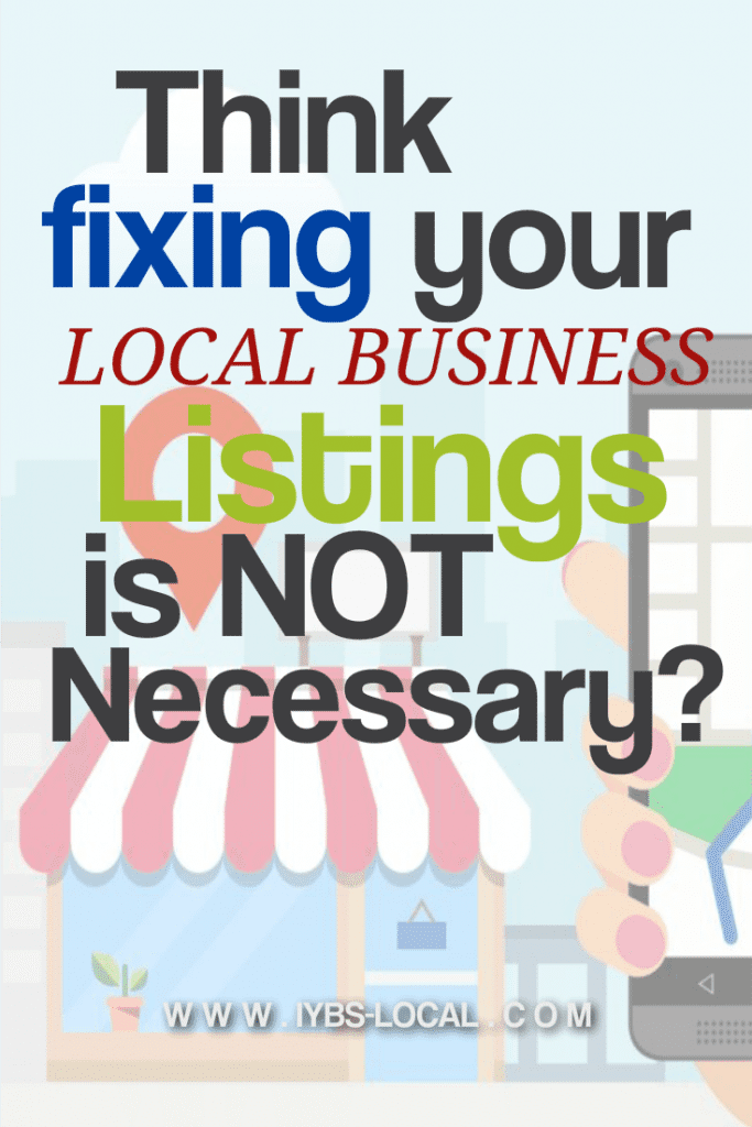 Think Fixing Your Local Business Listings Is Not Really  Necessary?
