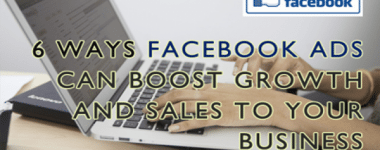 6 Ways Facebook Ads Can Boost Growth and Sales for Your Small Business